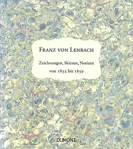 Franz von Lenbach - Zeichnungen, Skizzen, Notizen von 1852 bis 1859