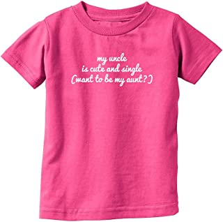 Unisex-Baby My Uncle is Cute & Single (Want to Be My Aunt?) T-Shirt