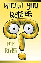 Would You Rather for Kids: The Interactive Game Book of Silly Scenarios, Family-Friendly Questions, and Challenging Choices for Boys, Girls, Kids, Teens, and Adults