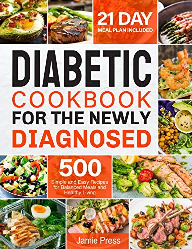 Diabetic Cookbook for the Newly Diagnosed: 500 Simple and Easy Recipes for Balanced Meals and Healthy Living (21 Day Meal Plan Included)