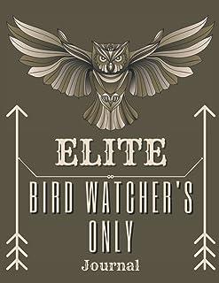 Elite Bird Watcher's Only Journal: Bird Watcher Gifts - Paperback Journal to write in