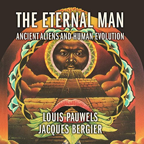 The Eternal Man: Ancient Aliens and Human Evolution audiobook cover art