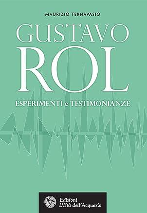 Gustavo Rol. Esperimenti e testimonianze (Uomini storia e misteri)