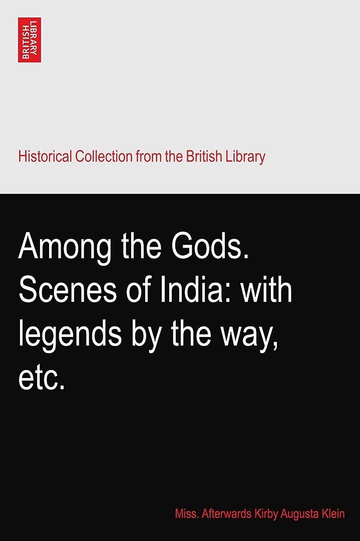 競合他社選手マウンドじゃないAmong the Gods. Scenes of India: with legends by the way, etc.