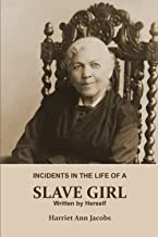 INCIDENTS IN THE LIFE OF A SLAVE GIRL. Written by Herself (Annotated): This is a Narrative of a Slave Girl, Harriet Jacob...