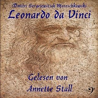 Leonardo da Vinci                   Autor:                                                                                                                                 Dmitri Mereschkowski                               Sprecher:                                                                                                                                 Annette Stall                      Spieldauer: 28 Std. und 26 Min.     60 Bewertungen     Gesamt 3,2