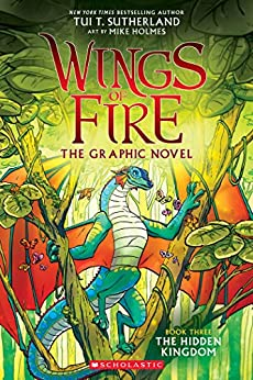 The Hidden Kingdom (Wings of Fire Graphic Novel #3): A Graphix Book (Wings of Fire Graphix) by [Tui T. Sutherland, Mike Holmes]