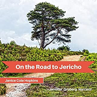 On the Road to Jericho                   By:                                                                                                                                 Janice Cole Hopkins                               Narrated by:                                                                                                                                 Jennifer Groberg                      Length: 4 hrs and 4 mins     Not rated yet     Overall 0.0