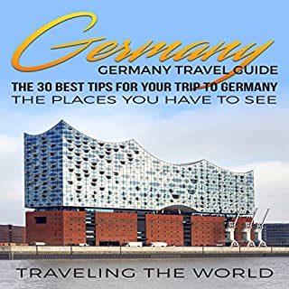 Germany: Germany Travel Guide: The 30 Best Tips for Your Trip to Germany - The Places You Have to See audiobook cover art
