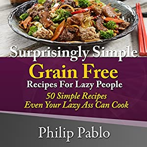 Surprisingly simple grains free recipes for lazy people 50 simple surprisingly simple grains free recipes for lazy people 50 simple gluten free recipes eve ebook forumfinder Images