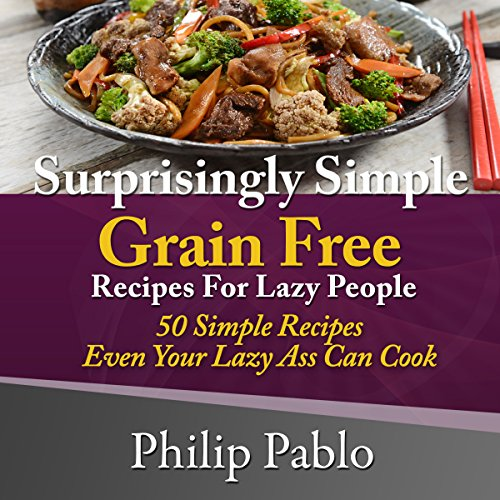 Surprisingly Simple Grains Free Recipes for Lazy People audiobook cover art