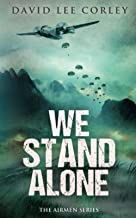 We Stand Alone: An Epic War Novel (The Airmen Series)