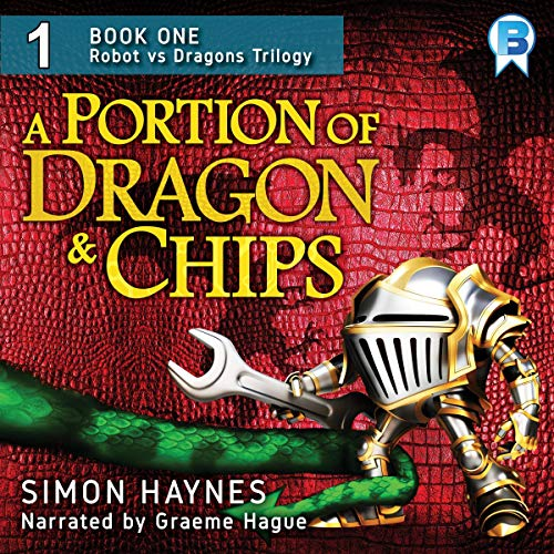 A Portion of Dragon and Chips, Robot vs Dragons, Book 1  - Simon Haynes