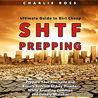 SHTF Prepping: Ultimate Guide to Dirt Cheap SHTF Prepping; Prepare Your Stockpile and Ensure Survival in Any Disaster While Avoiding Common and Deadly Mistakes audiobook cover art