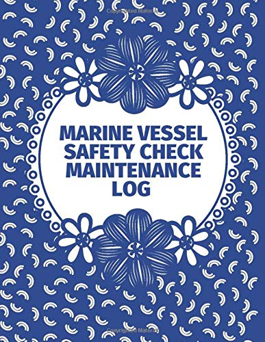 Marine Vessel Safety Check Maintenance Log: Ship Routine Inspection Checklist Book, Repair & Technical Guide Log, Operating Management Procedure ... pages. (Ship Maintenance Logbook, Band 29)