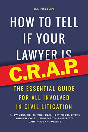 How to Tell If Your Lawyer is C.R.A.P.: The Essential Guide for All Involved in Civil Litigation