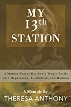 My 13th Station: A Mother Shares Her Son's Tragic Battle with Depression, Alcoholism, and Demons