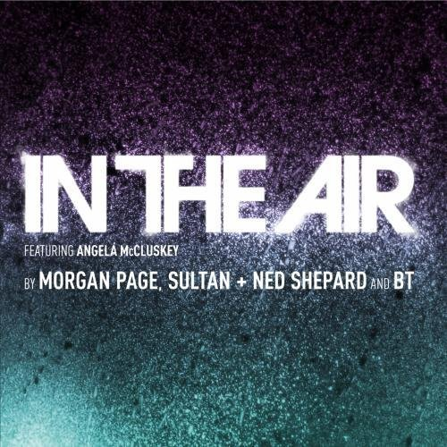 In The Air feat. Angela McCluskey (EP) by Morgan Page, Sultan + Ned Shepard and BT (2011-11-02)