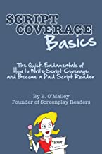 Script Coverage Basics: The Quick Fundamentals of How to Write Script Coverage and Become a Paid Script Reader