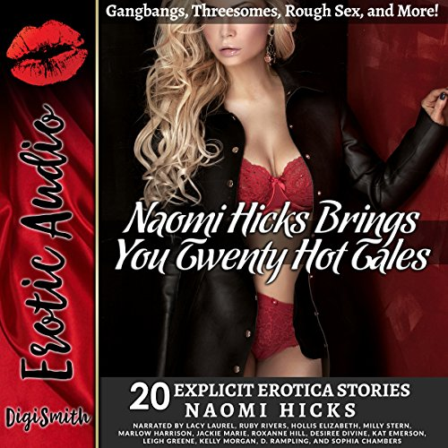 Naomi Hicks Brings You 20 Hot Tales: Gangbangs, Threesomes, Rough Sex, and More!     20 Explicit Erotica Stories              By:                                                                                                                                 Naomi Hicks                               Narrated by:                                                                                                                                 Lacy Laurel,                                                                                        Ruby Rivers,                                                                                        Hollis Elizabeth,                   and others                 Length: 8 hrs and 43 mins     Not rated yet     Overall 0.0