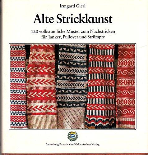 Alte Strickkunst. 120 volkstümliche Muster zum Nachstricken für Janker, Pullover und Strümpfe.