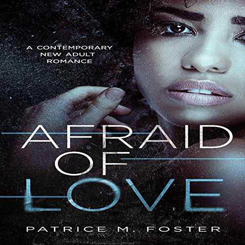 Afraid of Love     A Contemporary New Adult Romance, Book 3              By:                                                                                                                                 Patrice M. Foster                               Narrated by:                                                                                                                                 Kila Kitu                      Length: 55 mins     Not rated yet     Overall 0.0