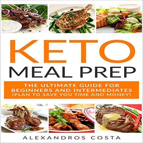 Keto Meal Prep: The Ultimate Guide for Beginners and Intermediates cover art