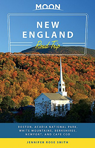 Moon New England Road Trip: Boston, Acadia National Park, White Mountains, Berkshires, Newport, and Cape Cod (Travel Guide)