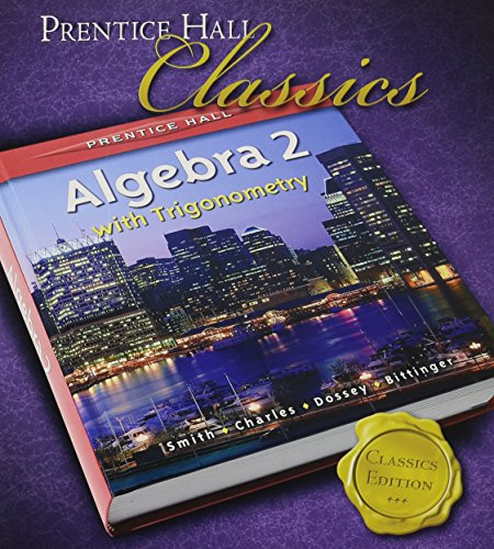 PRENTICE HALL SMITH CHARLES ALGEBRA 2 WITH TRIGOMETRY STUDENT EDITION 2006C
