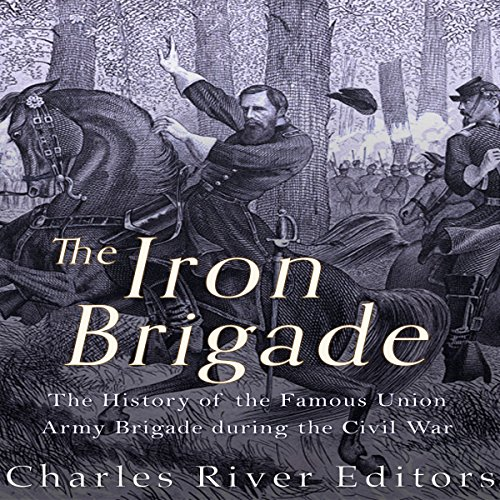 The Iron Brigade Audiobook By Charles River Editors cover art