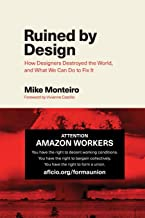 Ruined by Design: How Designers Destroyed the World, and What We Can Do to Fix It