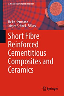 Short Fibre Reinforced Cementitious Composites and Ceramics (Advanced Structured Materials Book 95)