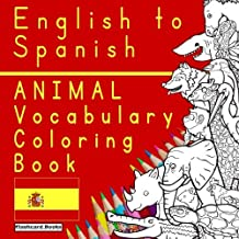 English to Spanish - Animal Vocabulary Coloring Book: Spanish for Kids - Bilingual Coloring Book (Childrens Vocabulary Coloring Books)