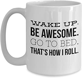 Wake Up Be Awesome Go To Bed That's How I Roll ~ Funny Coffee Mug ~ 15oz Coffee Cup ~ Whimsical Gift