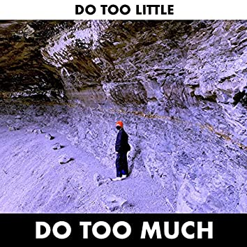 do too little, do too much