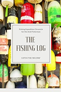 The Fishing Log - Catch the Big One: Log All of Your Fishing Adventures, Places, and Amazing Catches