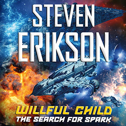 Willful Child     The Search for Spark (Willful Child, Book 3)              Written by:                                                                                                                                 Steven Erikson                               Narrated by:                                                                                                                                 MacLeod Andrews                      Length: 7 hrs and 24 mins     3 ratings     Overall 4.0
