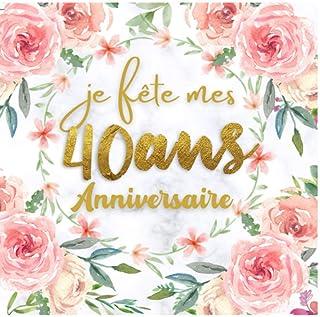 Je fête mon 40 an Anniversaire: Livre d'or anniversaire 40 ans,cadeau femme et..
