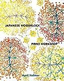 Japanese Woodblock Print Workshop: A Modern Guide to the Ancient Art of Mokuhanga (WATSON-GUPTILL)