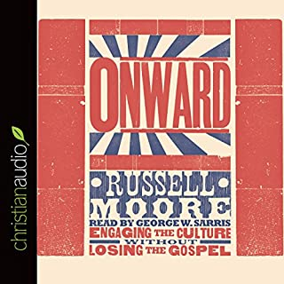 Onward     Engaging the Culture Without Losing the Gospel              By:                                                                                                                                 Russell Moore                               Narrated by:                                                                                                                                 George W. Sarris                      Length: 10 hrs and 44 mins     166 ratings     Overall 4.6