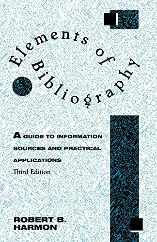 Download Elements of Bibliography: A Guide to Information Sources and Practical Applications 0810835401