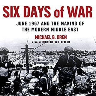 Six Days of War     June 1967 and the Making of the Modern Middle East              De :                                                                                                                                 Michael B. Oren                               Lu par :                                                                                                                                 Robert Whitfield                      Durée : 17 h et 53 min     Pas de notations     Global 0,0