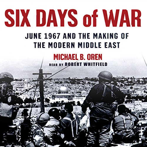 Six Days of War     June 1967 and the Making of the Modern Middle East              Written by:                                                                                                                                 Michael B. Oren                               Narrated by:                                                                                                                                 Robert Whitfield                      Length: 17 hrs and 53 mins     7 ratings     Overall 4.6