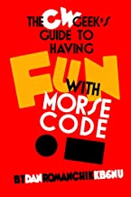 The CW Geek's Guide to Having Fun with Morse Code (English Edition)