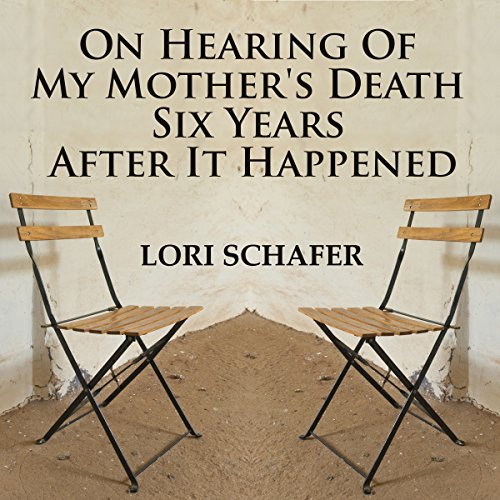 On Hearing of My Mother's Death Six Years After It Happened audiobook cover art