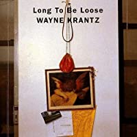 Long to Be Loose by WAYNE KRANTZ (2015-01-21)