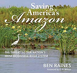 Saving the American Amazon: The Threat to America's Most Species-Rich River System, by Ben Raines, NewSouth Books,