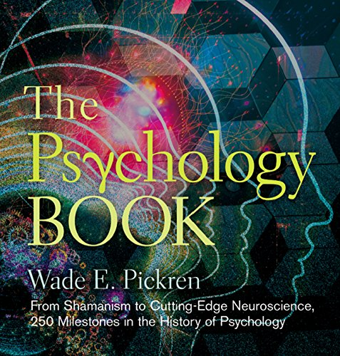The Psychology Book: From Shamanism to Cutting-Edge Neuroscience, 250 Milestones in the History of Psychology (Sterling Milestones)