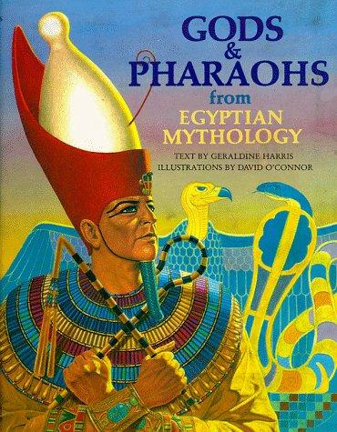 Gods and Pharaohs from Egyptian Mythology (The World Mythology Series)