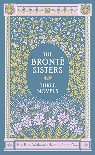 The Bronte Sisters: Three Novels: Jane Eyre - Wuthering Heights - Agnes Grey (Barnes & Noble Leatherbound Classic Collection)